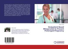Bookcover of Outpatient Based Misoprostol to Prevent Prolonged Pregnancy
