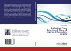 Bookcover of Evaluating Peace Education:A Study of Nigerian Jr.Secondary Schools