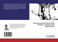 Bookcover of Nanostructured spinel type ferrites: synthesis and applications