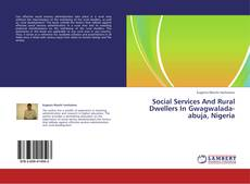 Bookcover of Social Services And Rural Dwellers In Gwagwalada-abuja, Nigeria