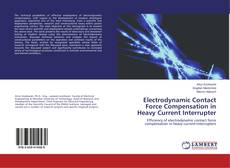 Bookcover of Electrodynamic Contact Force Compensation in Heavy Current Interrupter