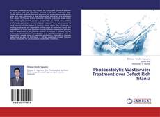 Bookcover of Photocatalytic Wastewater Treatment over Defect-Rich Titania