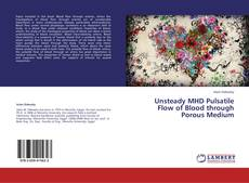 Buchcover von Unsteady MHD Pulsatile Flow of Blood through Porous Medium