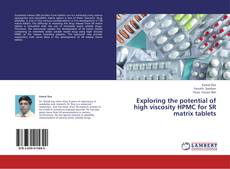 Bookcover of Exploring the potential of high viscosity HPMC for SR matrix tablets