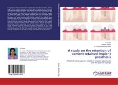 Bookcover of A study on the retention of cement retained implant prosthesis