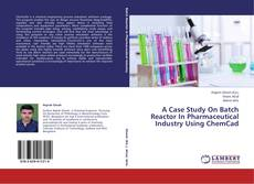 Portada del libro de A Case Study On Batch Reactor In Pharmaceutical Industry Using ChemCad