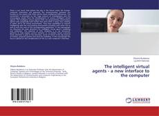 Bookcover of The intelligent virtual agents - a new interface to the computer