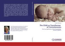 Borítókép a  The Child as Transformer of Consciousness - hoz