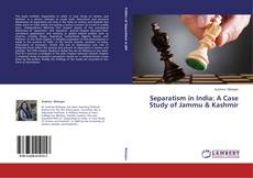 Bookcover of Separatism in India: A Case Study of Jammu & Kashmir