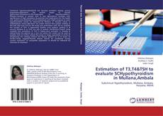 Bookcover of Estimation of T3,T4&TSH to evaluate SCHypothyroidism in Mullana,Ambala