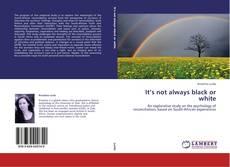 Capa do livro de It's not always black or white