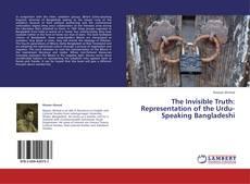 Copertina di The Invisible Truth: Representation of the Urdu-Speaking Bangladeshi