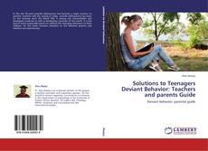 Solutions to Teenagers Deviant Behavior: Teachers and parents Guide kitap kapağı