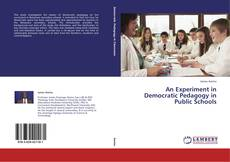 Bookcover of An Experiment in Democratic Pedagogy in Public Schools