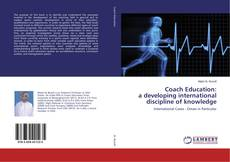 Bookcover of Coach Education: a developing international discipline of knowledge