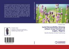 Bookcover of Land Accessibility Among Urban Crop Farmers in Lagos, Nigeria