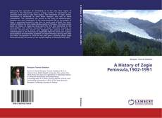 Bookcover of A History of Zegie Peninsula,1902-1991