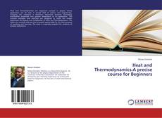 Bookcover of Heat and Thermodynamics:A precise course for Beginners