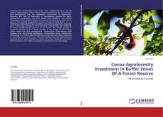 Bookcover of Cocoa Agroforestry Investment In Buffer Zones Of A Forest Reserve