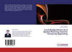 Couverture de Land Readjustment As A Spatial Planning Tool For Kampung Upgrading