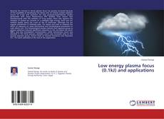 Buchcover von Low energy plasma focus (0.1kJ) and applications