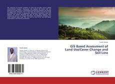 Borítókép a  GIS Based Assessment of Land Use/Cover Change and Soil Loss - hoz