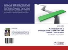 Bookcover of Consolidation & Deregulation Effect on Bank Sector Competition