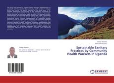 Bookcover of Sustainable Sanitary Practices by Community Health Workers in Uganda