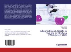 Bookcover of Adiponectin and AdipoRs in vivo and in vitro lung inflammatory state