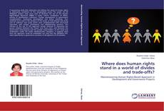 Bookcover of Where does human rights stand in a world of divides and trade-offs?