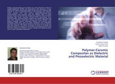 Bookcover of Polymer-Ceramic Composites as Dielectric and Piezoelectric Material