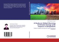 Bookcover of A Study on Global Warming & Climate Change with Impacts in Bangladesh