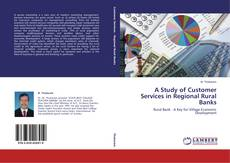Bookcover of A Study of Customer Services in Regional Rural Banks