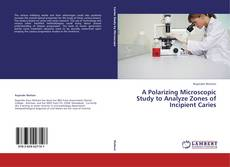 Bookcover of A Polarizing Microscopic Study to Analyze Zones of Incipient Caries