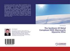 Copertina di The Synthesis Of Metal Complexes With Macrocyclic Glyoxime Ether