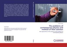 Bookcover of The problems of contemporary physics and method of their solution