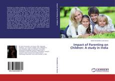 Bookcover of Impact of Parenting on Children: A study in India