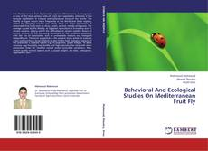 Bookcover of Behavioral And Ecological Studies On Mediterranean Fruit Fly