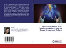 Bookcover of Humanoid Robot Nao: Developing Behaviours for Soccer Humanoid Robots