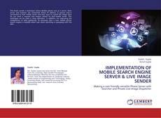 Implementation of mobile search engine server & live image sender kitap kapağı