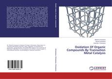 Bookcover of Oxidation Of Organic Compounds By Tranisation Metal Catalysis