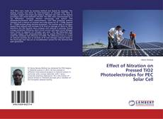 Portada del libro de Effect of Nitration on Pressed TiO2 Photoelectrodes for PEC Solar Cell