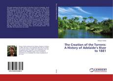 Borítókép a  The Creation of the Torrens: A History of Adelaide's River to 1881 - hoz