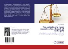 Bookcover of The obligation to make reparation for a breach of Jus Cogens