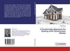 Bookcover of A Sustainable Approach for Dealing with Construction Wastes