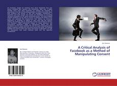 Bookcover of A Critical Analysis of Facebook as a Method of Manipulating Consent