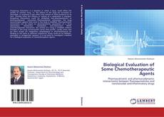 Bookcover of Biological Evaluation of Some Chemotherapeutic Agents