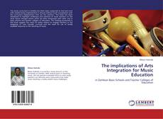 Bookcover of The implications of Arts Integration for Music Education