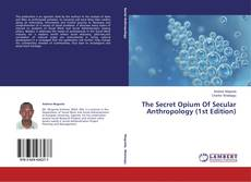Buchcover von The Secret Opium Of Secular Anthropology (1st Edition)