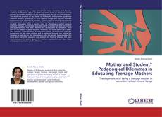 Couverture de Mother and Student? Pedagogical Dilemmas in Educating Teenage Mothers